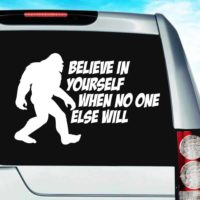 Bigfoot Believe In Yourself When No One Else Will Vinyl Car Window Decal Sticker