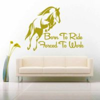 Born To Ride Horses Forced To Work Vinyl Wall Decal Sticker