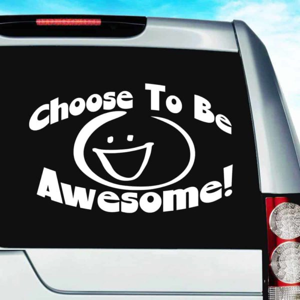 Choose To Be Awesome Vinyl Car Window Decal Sticker
