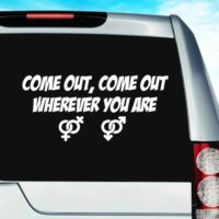 Come Out Come Out Wherever You Are Vinyl Car Window Decal Sticker