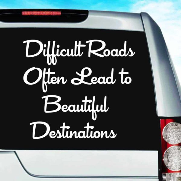 Difficult Roads Often Lead To Beautiful Destinations Vinyl Car Window Decal Sticker