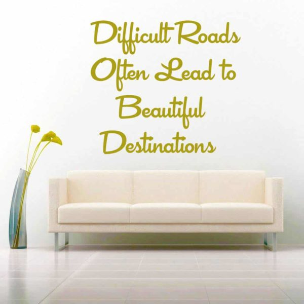 Difficult Roads Often Lead To Beautiful Destinations Vinyl Wall Decal Sticker