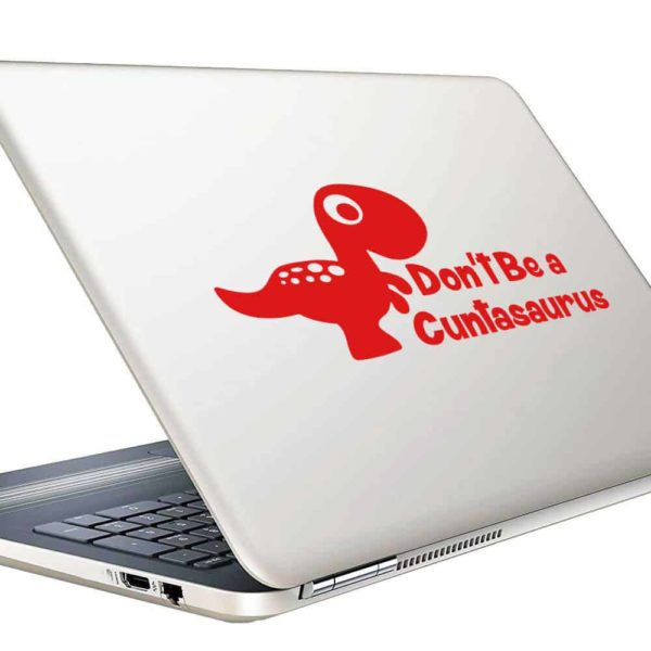Dont Be A Cuntasaurus Vinyl Laptop Macbook Decal Sticker