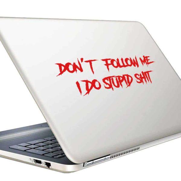 Dont Follow Me I Do Stupid Shit Vinyl Laptop Macbook Decal Sticker