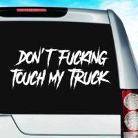 Dont Fucking Touch My Truck Masculine Vinyl Car Window Decal Sticker