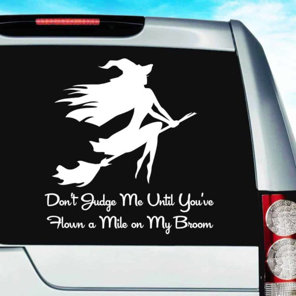 Dont Judge Me Until Youve Flown A Mile On My Broom Witch Vinyl Car Window Decal Sticker
