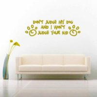 Dont Judge My Dog And I Wont Judge Your Kid Vinyl Wall Decal Sticker