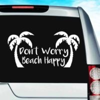 Dont Worry Beach Happy Vinyl Car Window Decal Sticker