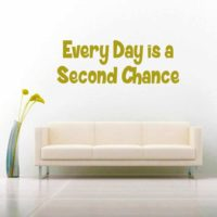 Everyday Is A Second Chance Vinyl Wall Decal Sticker
