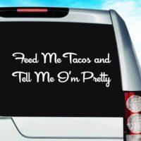 Feed Me Tacos Tell Me Im Pretty Vinyl Car Window Decal Sticker