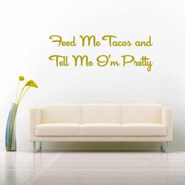 Feed Me Tacos Tell Me Im Pretty Vinyl Wall Decal Sticker