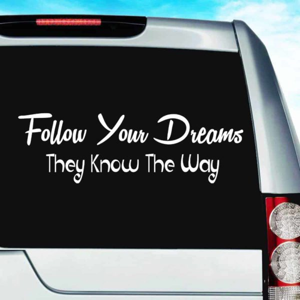 Follow Your Dreams They Know The Way Vinyl Car Window Decal Sticker