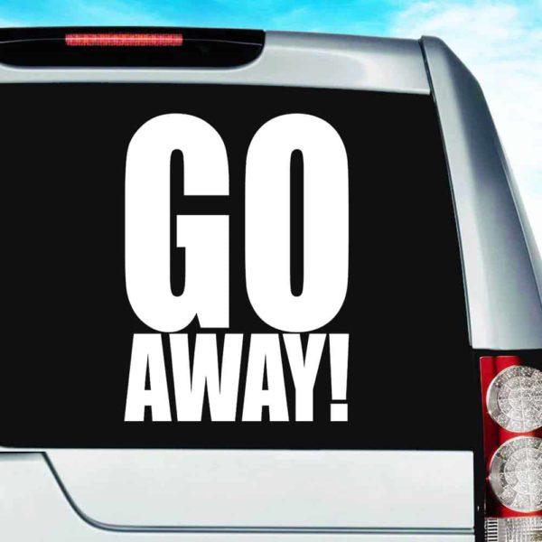 Go Away Vinyl Car Window Decal Sticker