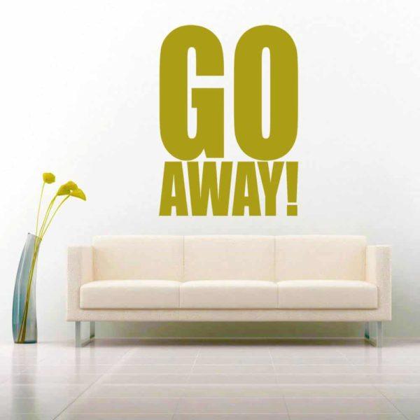 Go Away Vinyl Wall Decal Sticker