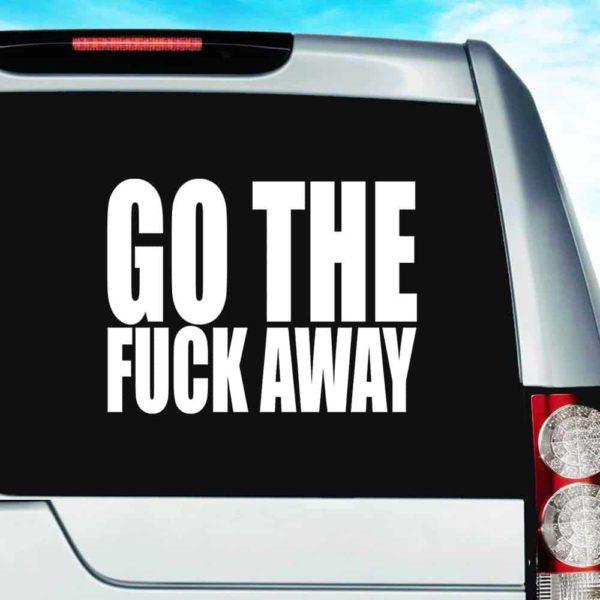 Go The Fuck Away Vinyl Car Window Decal Sticker
