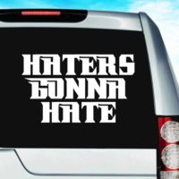 Haters Gonna Hate Vinyl Car Window Decal Sticker