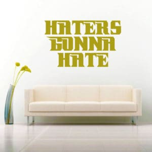 Haters Gonna Hate Vinyl Wall Decal Sticker