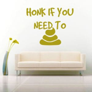 Honk If You Need To Poop Vinyl Wall Decal Sticker