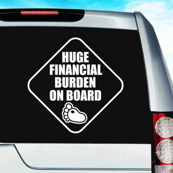 Huge Financial Burden On Board Vinyl Car Window Decal Sticker