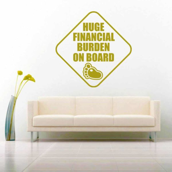 Huge Financial Burden On Board Vinyl Wall Decal Sticker