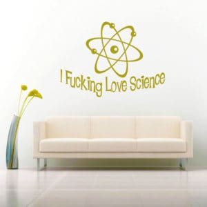 I Fucking Love Science Vinyl Wall Decal Sticker