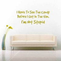I Have To See The Candy Before I Get In The Van Im Not Stupid Vinyl Wall Decal Sticker
