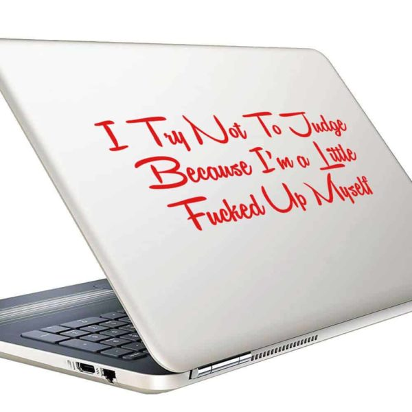 I Try Not To Judge Because Im A Little Fucked Up Myself Vinyl Laptop Macbook Decal Sticker