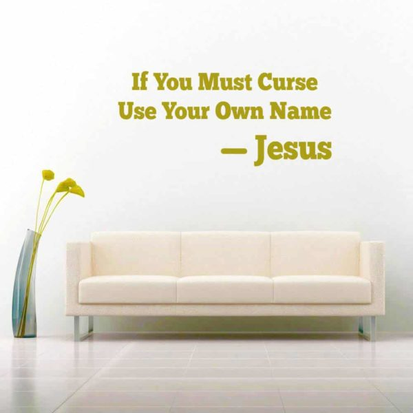 If You Must Curse Your Own Name Jesus Vinyl Wall Decal Sticker