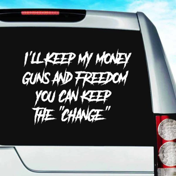 Ill Keep My Money Guns Freedom You Can Keep The Change Vinyl Car Window Decal Sticker