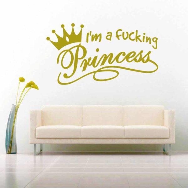 Im A Fucking Princess Vinyl Wall Decal Sticker