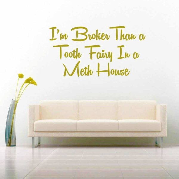 Im Broker Than A Tooth Fairy In A Meth House Vinyl Wall Decal Sticker