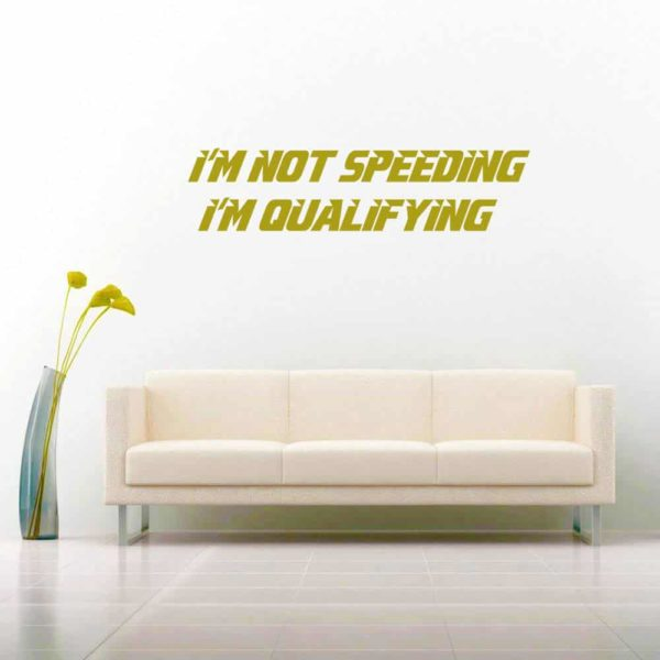 Im Not Speeding Im Qualifying Vinyl Wall Decal Sticker