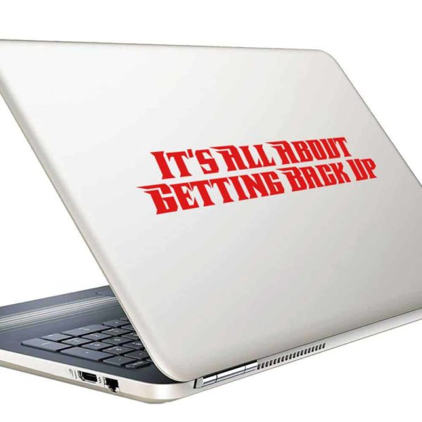 Its All About Getting Back Up Vinyl Laptop Macbook Decal Sticker