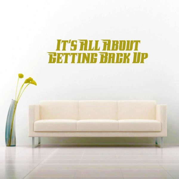 Its All About Getting Back Up Vinyl Wall Decal Sticker