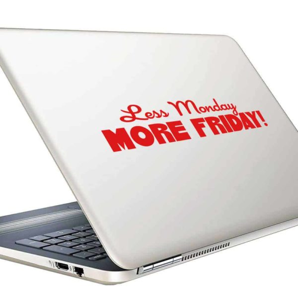 Less Monday More Friday Vinyl Laptop Macbook Decal Sticker