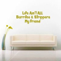 Life Aint All Burritos And Strippers My Friend Vinyl Wall Decal Sticker