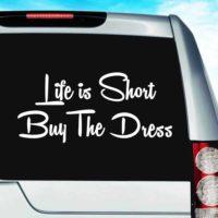Life Is Short Buy The Dress Vinyl Car Window Decal Sticker