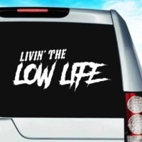 Livin The Low Life Vinyl Car Window Decal Sticker