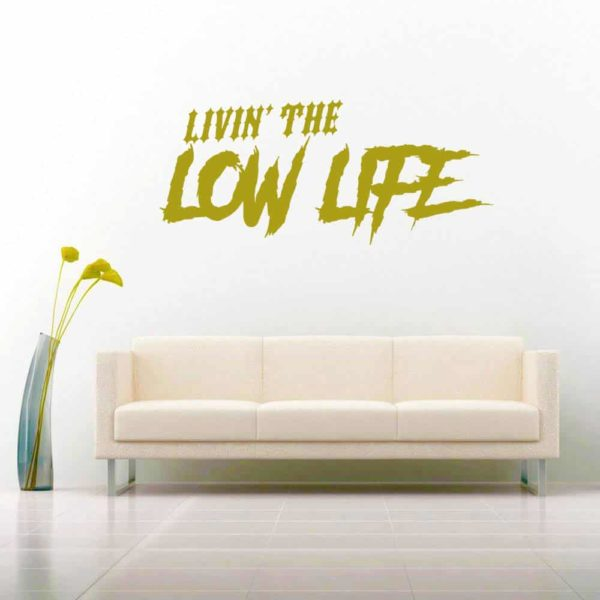 Livin The Low Life Vinyl Wall Decal Sticker