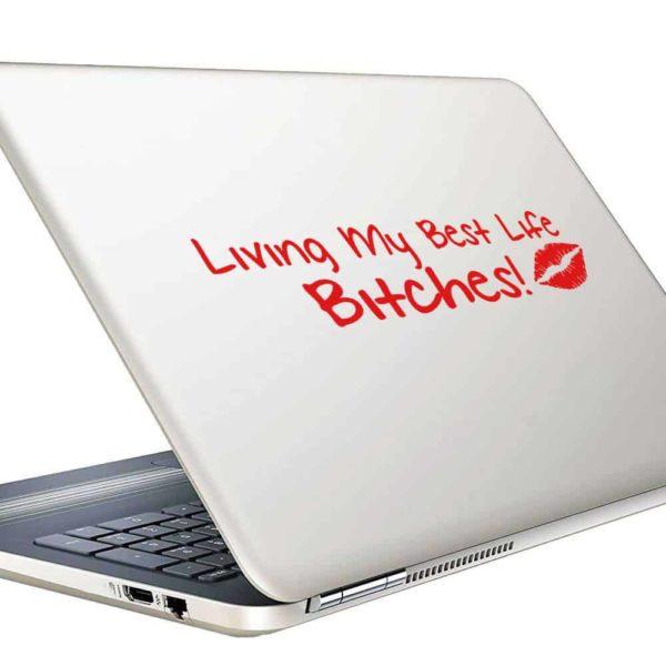 Living My Best Life Bitches Vinyl Laptop Macbook Decal Sticker