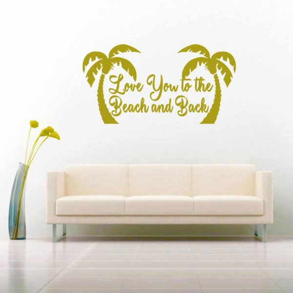 Love You To The Beach And Back Palm Trees Vinyl Wall Decal Sticker