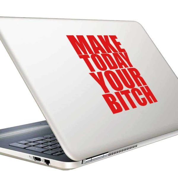 Make Today Your Bitch Vinyl Laptop Macbook Decal Sticker