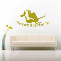 Mermaids Have More Fun Vinyl Wall Decal Sticker