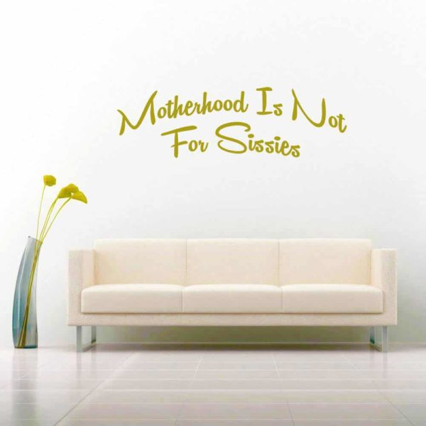 Motherhood Is Not For Sissies Vinyl Wall Decal Sticker