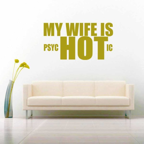 My Wife Is Psychotic Vinyl Wall Decal Sticker