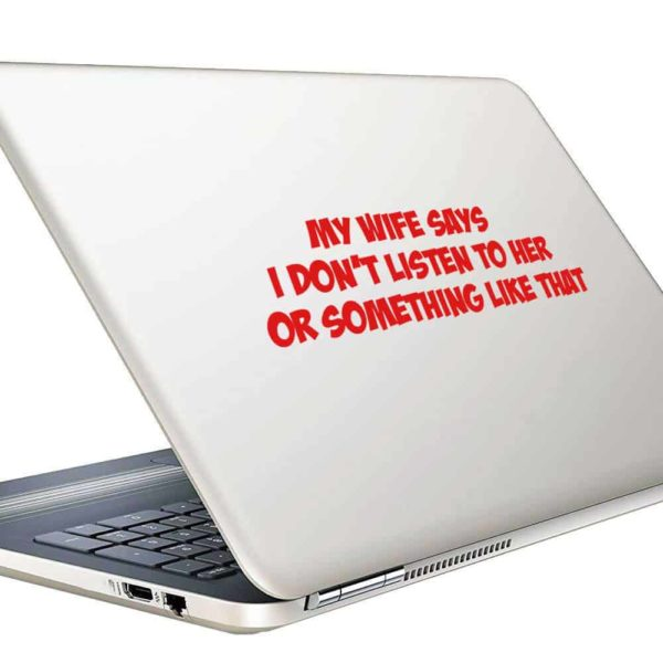 My Wife Says I Dont Listen To Her Or Something Like That Vinyl Laptop Macbook Decal Sticker