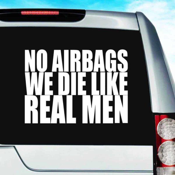 No Air Bags We Die Like Real Men Vinyl Car Window Decal Sticker