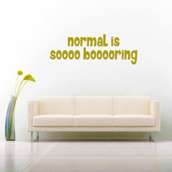 Normal Is So Boring Vinyl Wall Decal Sticker