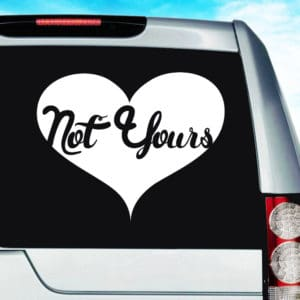 Not Yours Heart Vinyl Car Window Decal Sticker
