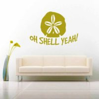 Oh Shell Yeah Sand Dollar Vinyl Wall Decal Sticker